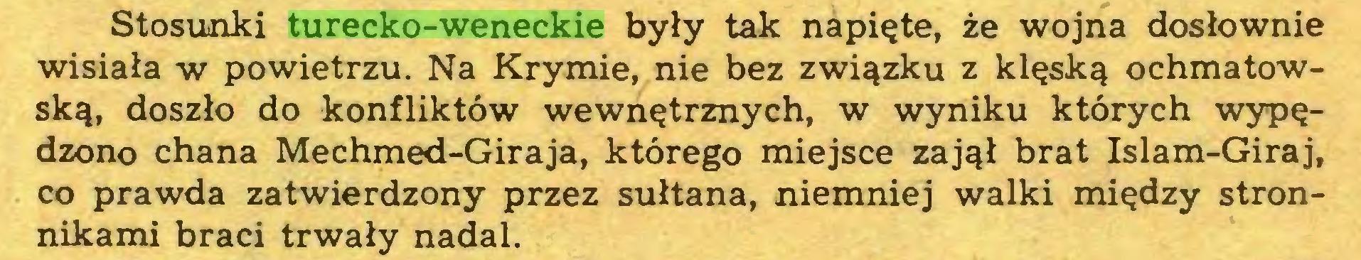 (...) Stosunki turecko-weneckie były tak napięte, że wojna dosłownie wisiała w powietrzu. Na Krymie, nie bez związku z klęską ochmatowską, doszło do konfliktów wewnętrznych, w wyniku których wypędzono chana Mechmed-Giraja, którego miejsce zajął brat Islam-Giraj, co prawda zatwierdzony przez sułtana, niemniej walki między stronnikami braci trwały nadal...