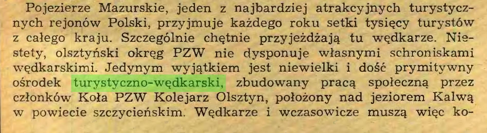 (...) Pojezierze Mazurskie, jeden z najbardziej atrakcyjnych turystycznych rejonów Polski, przyjmuje każdego roku setki tysięcy turystów z całego kraju. Szczególnie chętnie przyjeżdżają tu wędkarze. Niestety, olsztyński okręg PZW nie dysponuje własnymi schroniskami wędkarskimi. Jedynym wyjątkiem jest niewielki i dość prymitywny ośrodek turystyczno-wędkarski, zbudowany pracą społeczną przez członków Koła PZW Kolejarz Olsztyn, położony nad jeziorem Kałwą w powiecie szczycieńskim. Wędkarze i wczasowicze muszą więc ko...