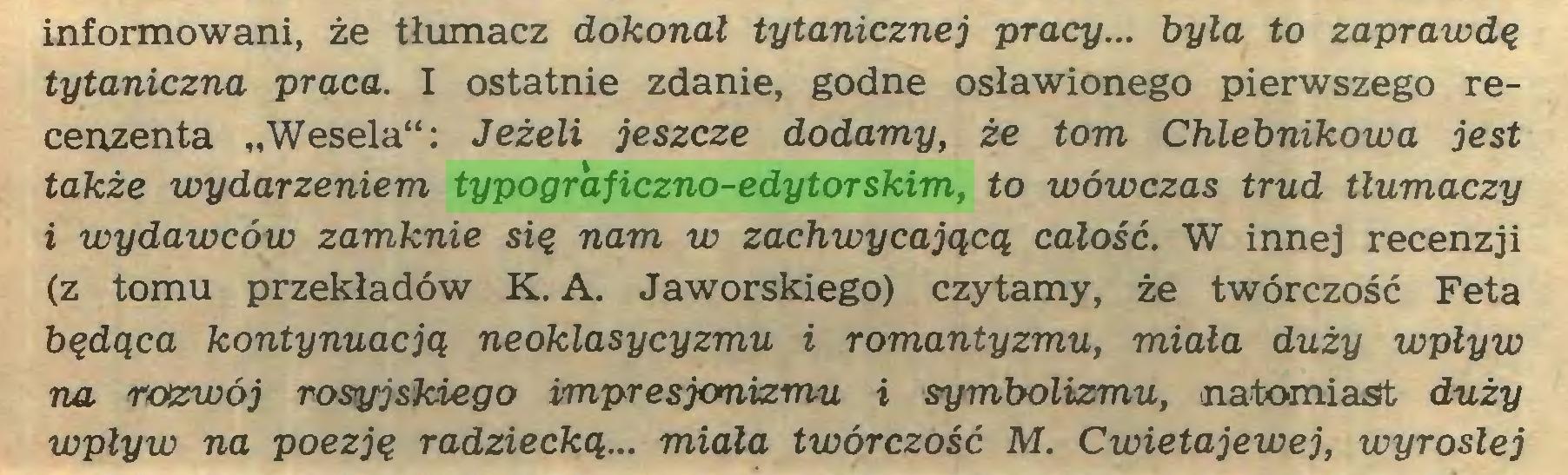 """(...) informowani, że tłumacz dokonał tytanicznej pracy... była to zaprawdę tytaniczna praca. I ostatnie zdanie, godne osławionego pierwszego recenzenta """"Wesela"""": Jeżeli jeszcze dodamy, że tom Chlebnikowa jest także wydarzeniem typograficzno-edytorskim, to wówczas trud tłumaczy i wydawców zamknie się nam w zachwycającą całość. W innej recenzji (z tomu przekładów K. A. Jaworskiego) czytamy, że twórczość Feta będąca kontynuacją neoklasycyzmu i romantyzmu, miała duży wpływ na rozwój rosyjskiego impresjonizmu i symbolizmu, natomiast duży wpływ na poezję radziecką... miała twórczość M. Cwietajewej, wyrosłej..."""