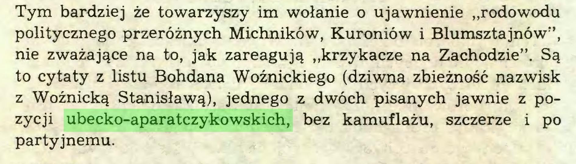 """(...) Tym bardziej że towarzyszy im wołanie o ujawnienie """"rodowodu politycznego przeróżnych Michników, Kuroniów i Blumsztajnów"""", nie zważające na to, jak zareagują """"krzykacze na Zachodzie"""". Są to cytaty z listu Bohdana Woźnickiego (dziwna zbieżność nazwisk z Wożnicką Stanisławą), jednego z dwóch pisanych jawnie z pozycji ubecko-aparatczykowskich, bez kamuflażu, szczerze i po partyjnemu..."""