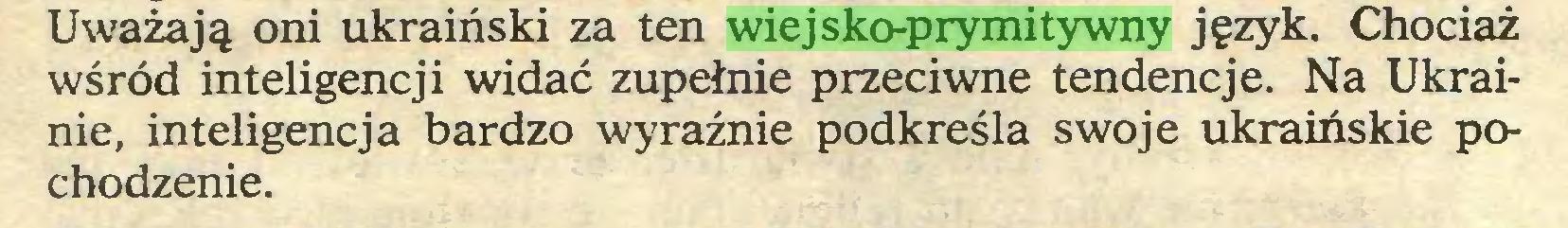 (...) Uważają oni ukraiński za ten wiejsko-prymitywny język. Chociaż wśród inteligencji widać zupełnie przeciwne tendencje. Na Ukrainie, inteligencja bardzo wyraźnie podkreśla swoje ukraińskie pochodzenie...