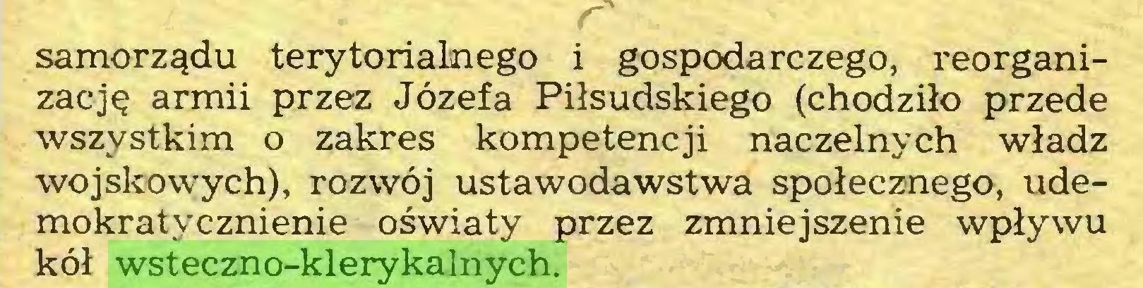(...) samorządu terytorialnego i gospodarczego, reorganizację armii przez Józefa Piłsudskiego (chodziło przede wszystkim o zakres kompetencji naczelnych władz wojskowych), rozwój ustawodawstwa społecznego, udemokratycznienie oświaty przez zmniejszenie wpływu kół wsteczno-klerykalnych...