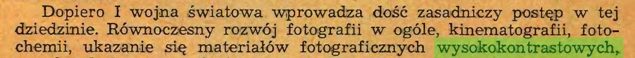(...) Dopiero I wojna światowa wprowadza dość zasadniczy postęp w tej dziedzinie. Równoczesny rozwój fotografii w ogóle, kinematografii, fotochemii, ukazanie się materiałów fotograficznych wysokokontrastowych,...