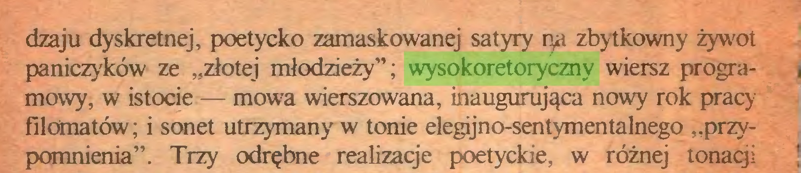 """(...) dzaju dyskretnej, poetycko zamaskowanej satyry ryi zbytkowny żywot paniczyków ze """"złotej młodzieży""""; wysokoretoryczny wiersz progra- i mowy, w istocie — mowa wierszowana, inaugurująca nowy rok pracy filomatów; i sonet utrzymany w tonie elegijno-sentymentalnego """"przy- , pomnienia"""". Trzy odrębne realizacje poetyckie, w różnej tonacji •..."""