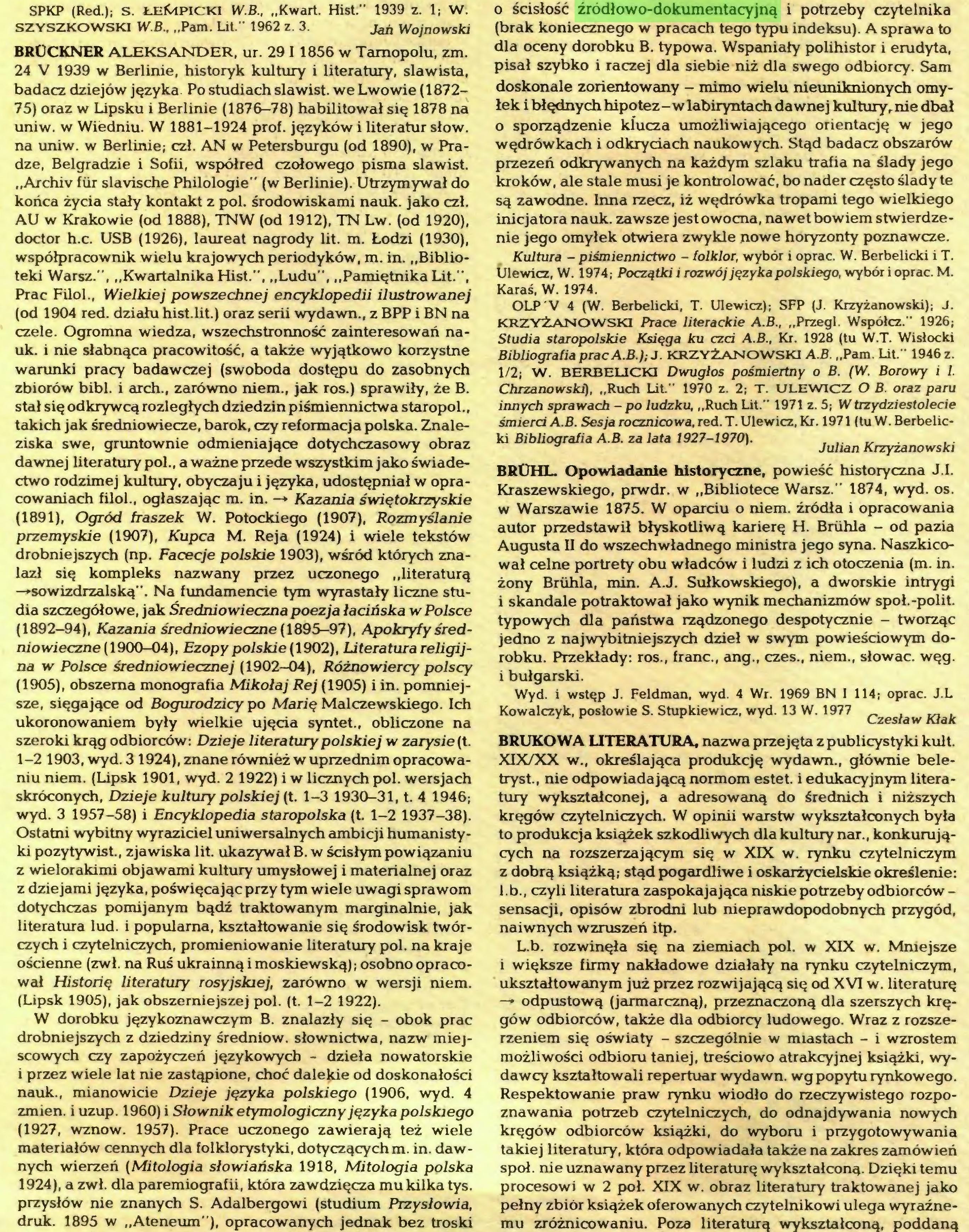 """(...) przysłów nie znanych S. Adalbergowi (studium Przysłowia, druk. 1895 w """"Ateneum""""), opracowanych jednak bez troski o ścisłość źródłowo-dokumentacyjną i potrzeby czytelnika (brak koniecznego w pracach tego typu indeksu). A sprawa to dla oceny dorobku B. typowa. Wspaniały polihistor i erudyta, pisał szybko i raczej dla siebie niż dla swego odbiorcy. Sam..."""