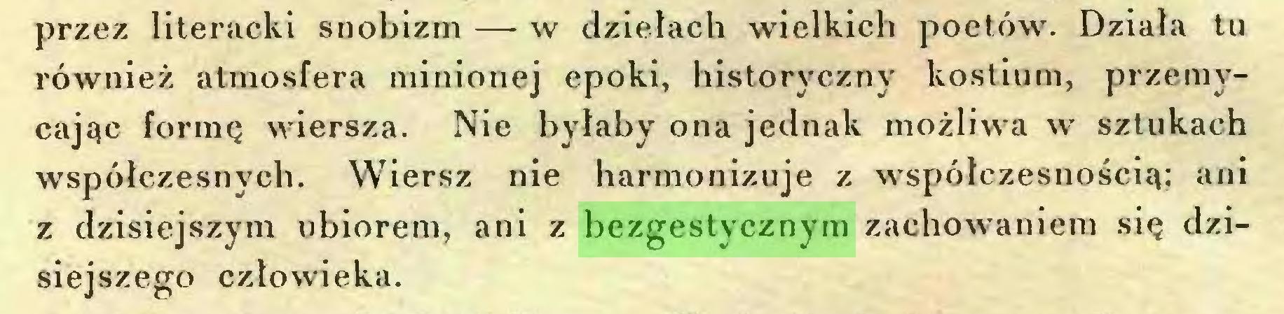 (...) przez literacki snobizm — w dziełach wielkich poetów. Działa tu również atmosfera minionej epoki, historyczny kostium, przemycając formę wiersza. Nie byłaby ona jednak możliwa w sztukach współczesnych. Wiersz nie harmonizuje z współczesnością; ani z dzisiejszym ubiorem, ani z bezgestycznym zachowaniem się dzisiejszego człowieka...