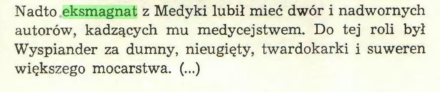 (...) Nadto eksmagnat z Medyki lubił mieć dwór i nadwornych autorów, kadzących mu medycejstwem. Do tej roli był Wyspiander za dumny, nieugięty, twardokarki i suweren większego mocarstwa. (...)...