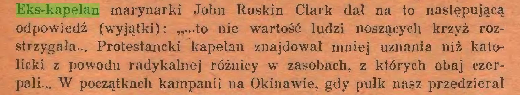 """(...) Eks-kapelan marynarki John Ruskin Clark dał na to następującą odpowiedź (wyjątki): """"...to nie wartość ludzi noszących krzyż rozstrzygała... Protestancki kapelan znajdował mniej uznania niż katolicki z powodu radykalnej różnicy w zasobach, z których obaj czerpali... W początkach kampanii na Okinawie, gdy pułk nasz przedzierał..."""