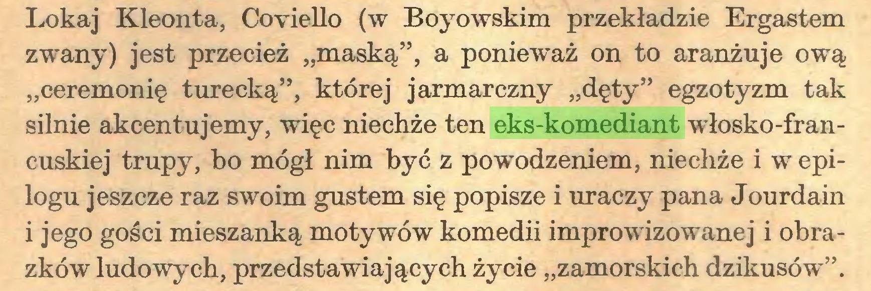 """(...) Lokaj Kleonta, Coviello (w Boyowskim przekładzie Ergastem zwany) jest przecież """"maską"""", a ponieważ on to aranżuje ową """"ceremonię turecką"""", której jarmarczny """"dęty"""" egzotyzm tak silnie akcentujemy, więc niechże ten eks-komediant włosko-francuskiej trupy, ho mógł nim być z pow odzeniem, niechże i w epilogu jeszcze raz swoim gustem się popisze i uraczy pana Jourdain i jego gości mieszanką motywów komedii improwizowanej i obrazków ludowych, przedstawiających życie """"zamorskich dzikusów""""..."""