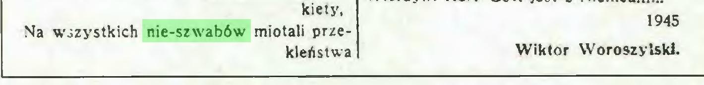 (...) kiety, 1945 Na wszystkich nie-szwabów miotali przekleństwa Wiktor Woroszylski...
