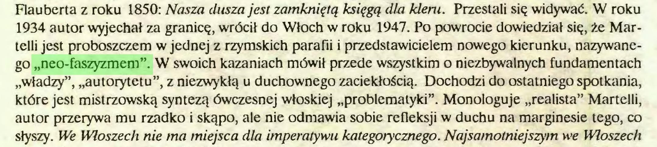"""(...) Flauberta z roku 1850: Nasza dusza jest zamkniętą księgą dla kleru. Przestali się widywać. W roku 1934 autor wyjechał za granicę, wrócił do Włoch w roku 1947. Po powrocie dowiedział się, że Martelli jest proboszczem w jednej z rzymskich parafii i przedstawicielem nowego kierunku, nazywanego """"neo-faszyzmem"""". W swoich kazaniach mówił przede wszystkim o niezbywalnych fundamentach """"władzy"""", """"autorytetu"""", z niezwykłą u duchownego zaciekłością. Dochodzi do ostatniego spotkania, które jest mistrzowską syntezą ówczesnej włoskiej """"problematyki"""". Monologuje """"realista"""" Martelli, autor przerywa mu rzadko i skąpo, ale nie odmawia sobie refleksji w duchu na marginesie tego, co słyszy. We Włoszech nie ma miejsca dla imperatywu kategorycznego. Najsamotniejszym we Włoszech..."""