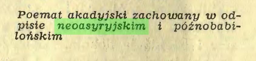 (...) Poemat akadyjski zachowany w odpisie neoasyryjskim i późno babilońskim ŹRÓDŁA...