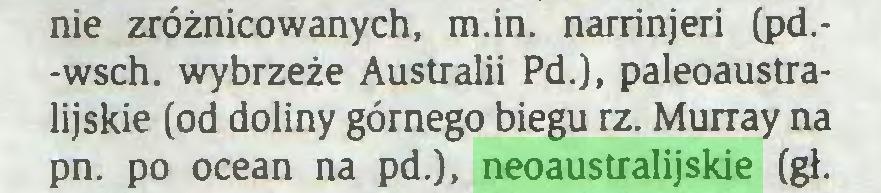 (...) nie zróżnicowanych, m.in. narrinjeri (pd.-wsch. wybrzeże Australii Pd.), paleoaustralijskie (od doliny górnego biegu rz. Murray na pn. po ocean na pd.), neoaustralijskie (gł...