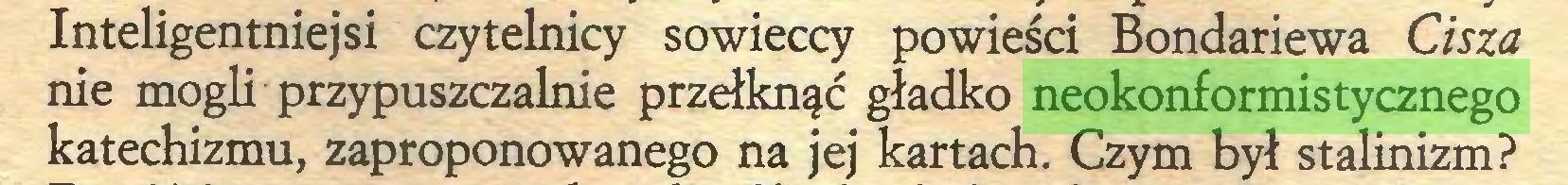 (...) Inteligentniejsi czytelnicy sowieccy powieści Bondariewa Cisza nie mogli przypuszczalnie przełknąć gładko neokonformistycznego katechizmu, zaproponowanego na jej kartach. Czym był stalinizm?...