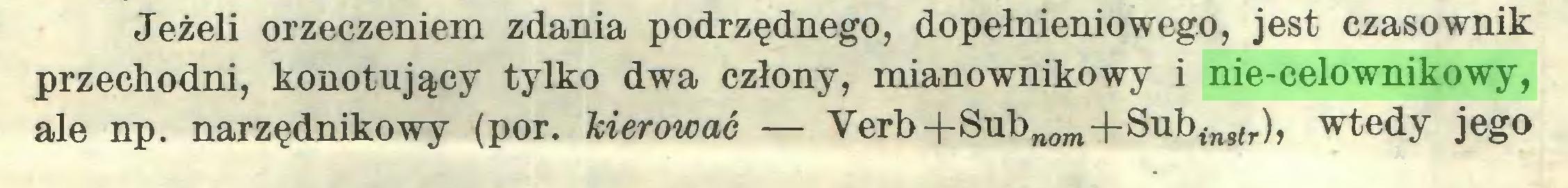 (...) Jeżeli orzeczeniem zdania podrzędnego, dopełnieniowego, jest czasownik przechodni, konotujący tylko dwa człony, mianownikowy i nie-celownikowy, ale np. narzędnikowy (por. kierować — Verb-f-Subnom+Subtns<r), wtedy jego...