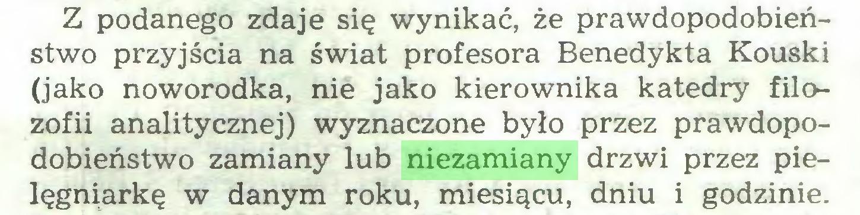 (...) Z podanego zdaje się wynikać, że prawdopodobieństwo przyjścia na świat profesora Benedykta Kouski (jako noworodka, nie jako kierownika katedry filozofii analitycznej) wyznaczone było przez prawdopodobieństwo zamiany lub niezamiany drzwi przez pielęgniarkę w danym roku, miesiącu, dniu i godzinie...