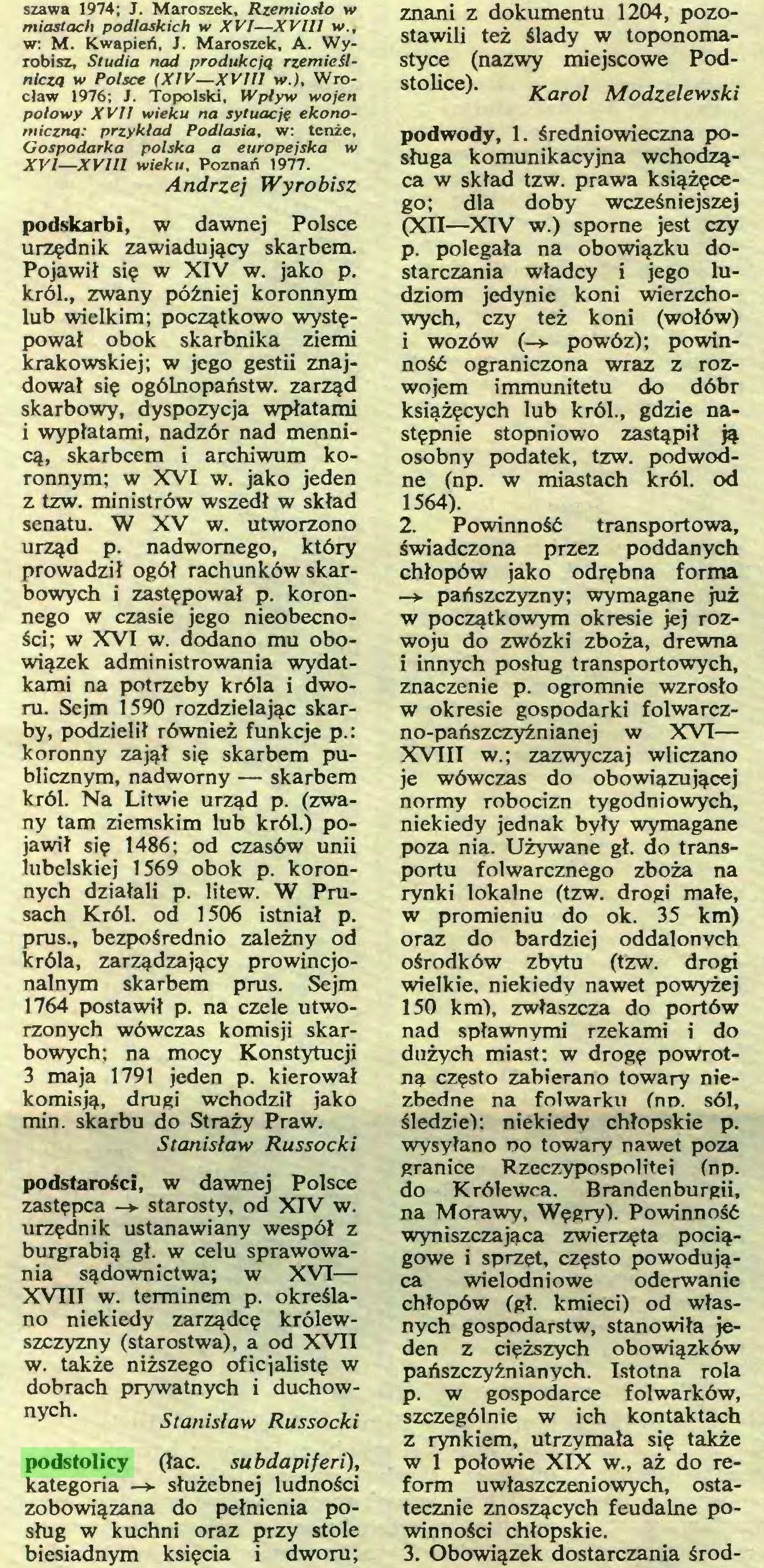 (...) w. także niższego oficjalistę w dobrach prywatnych i duchownych. Stanisław Russocki podstolicy (łac. subdapiferi), kategoria —*- służebnej ludności zobowiązana do pełnienia posług w kuchni oraz przy stole biesiadnym księcia i dworu; znani z dokumentu 1204, pozostawili też ślady w toponomastyce (nazwy miejscowe Podstolice). Karol Modzelewski...