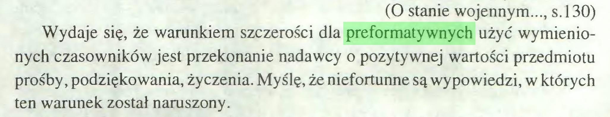 (...) (O stanie wojennym..., s.130) Wydaje się, że warunkiem szczerości dla preformatywnych użyć wymienionych czasowników jest przekonanie nadawcy o pozytywnej wartości przedmiotu prośby, podziękowania, życzenia. Myślę, że niefortunne są wypowiedzi, w których ten warunek został naruszony...