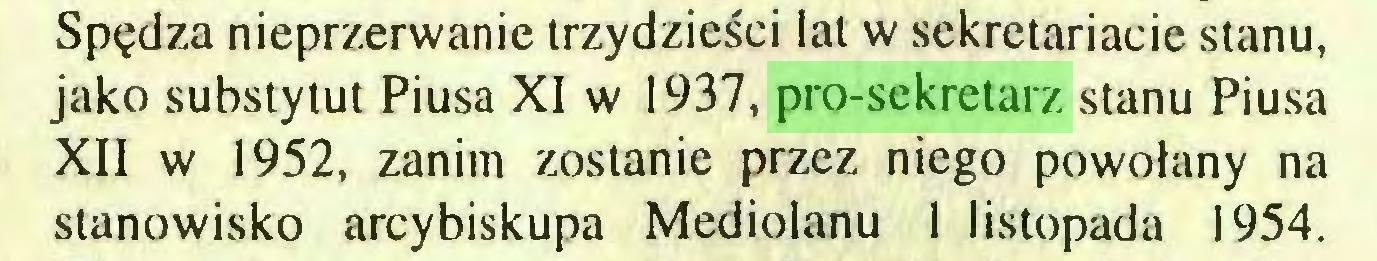 (...) Spędza nieprzerwanie trzydzieści lat w sekretariacie stanu, jako substytut Piusa XI w 1937, pro-sekretarz stanu Piusa XII w 1952, zanim zostanie przez niego powołany na stanowisko arcybiskupa Mediolanu I listopada 1954...