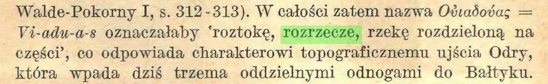 (...) Walde-Pokorny I, s. 312-313). W całości zatem nazwa Oviadovag = Yi-adu-a-s oznaczałaby 'roztokę, rozrzecze, rzekę rozdzieloną na części', co odpowiada charakterowi topograficznemu ujścia Odry, która wpada dziś trzema oddzielnymi odnogami do Bałtyku...
