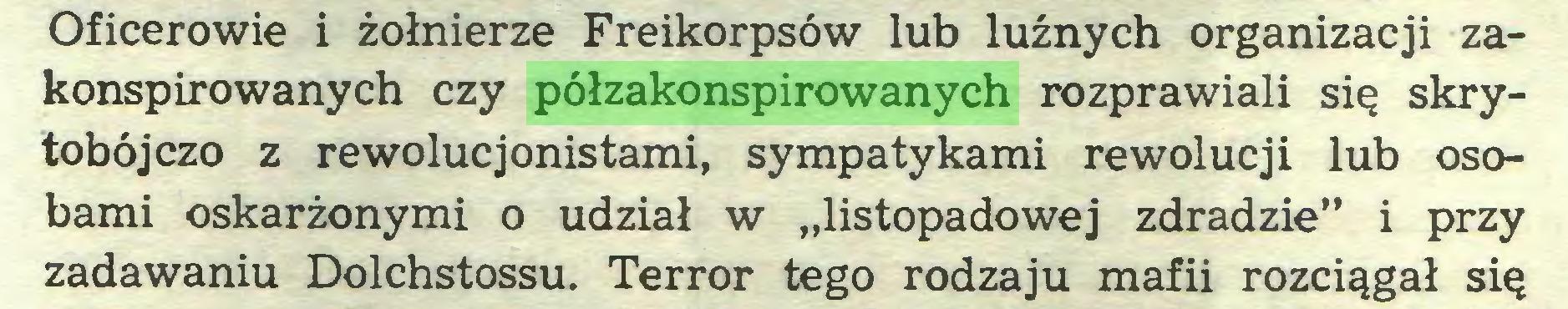 """(...) Oficerowie i żołnierze Freikorpsów lub luźnych organizacji zakonspirowanych czy półzakonspirowanych rozprawiali sią skrytobójczo z rewolucjonistami, sympatykami rewolucji lub osobami oskarżonymi o udział w """"listopadowej zdradzie"""" i przy zadawaniu Dolchstossu. Terror tego rodzaju mafii rozciągał sią..."""