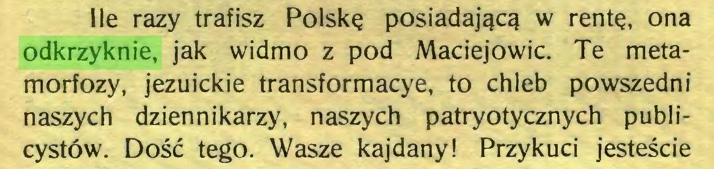 (...) Ile razy trafisz Polskę posiadającą w rentę, ona odkrzyknie, jak widmo z pod Maciejowic. Te metamorfozy, jezuickie transformacye, to chleb powszedni naszych dziennikarzy, naszych patryotycznych publicystów. Dość tego. Wasze kajdany! Przykuci jesteście...