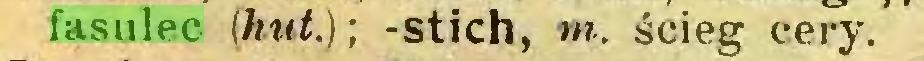 (...) fasulec (hut.); -stich, m. ścieg cery...