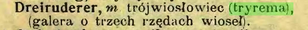 (...) Dreiruderer, w trójwiosłowiec (tryrema), (galera o trzech rzędach wioseł)...