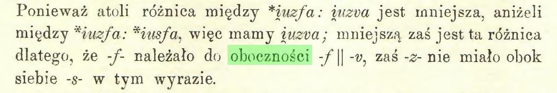 (...) Ponieważ atoli różnica między Huzfa: iuzva jest mniejsza, aniżeli między Huzfa: Husfa, więc mamy iuzva; mniejszą zaś jest ta różnica dlatego, że f- należało do oboczności -f\\ -w, zaś -z- nie miało obok siebie -s- w tym wyrazie...