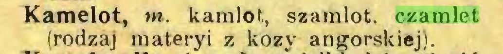(...) Kamelot, tn. kamlot, szamlot. czamlet (rodzaj materyi z kozy angorskiej)...