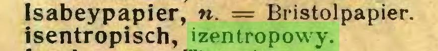 (...) Isabeypapier, n. = Bristolpapier, isentropisch, izentropowy...