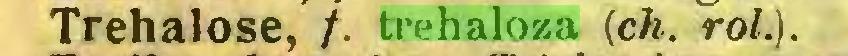 (...) Trehalose, /. trehaloza {ch. roi.)...
