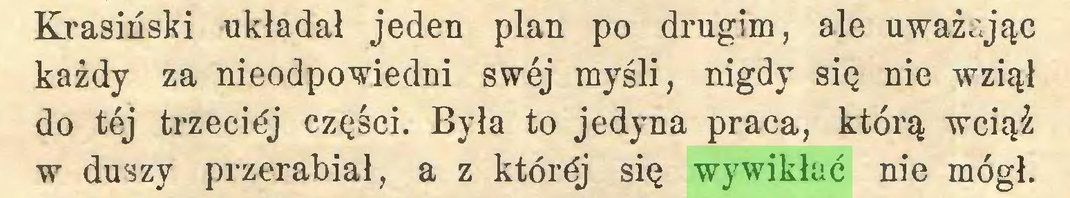 (...) Krasiński układał jeden plan po drugim, ale uważając każdy za nieodpowiedni swej myśli, nigdy się nie wziął do téj trzeciéj części. Była to jedyna praca, którą wciąż w duszy przerabiał, a z ktôréj się wywikłać nie mógł...