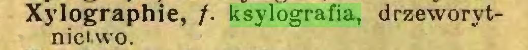 (...) Xylographie, /. ksylografia, drzeworytnictwo...