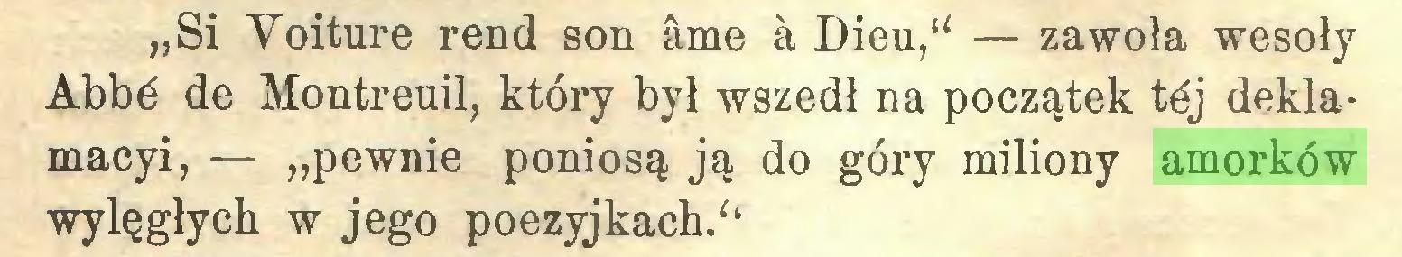 """(...) """"Si Yoiture rend son âme à Dieu,"""" — zawoła wesoły Abbé de Montreuil, który był wszedł na początek téj deklamacyi, — """"pewnie poniosą ją do góry miliony amorków wylęgłych w jego poezyjkach.""""..."""