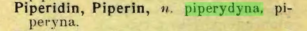 (...) Piperidin, Piperin, n. piperydyna, piperyna...