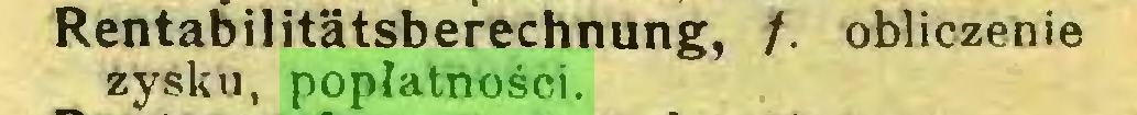(...) Rentabilitätsberechnung, /. obliczenie zysku, popłatności...