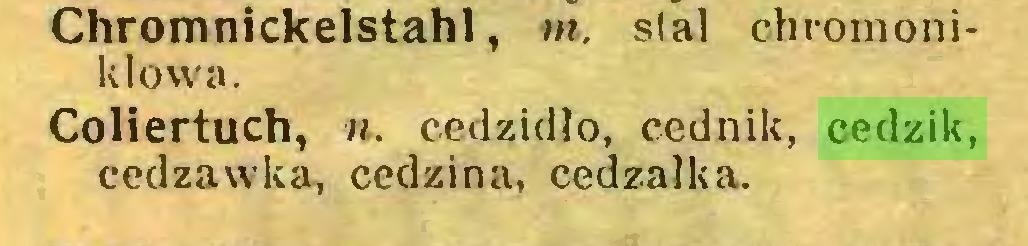 (...) Chromnickelstahl, tn. stal chromoniklowa, Coliertuch, n. cedzidło, cednik, cedzik, cedzawka, cedzina, cedzałka...