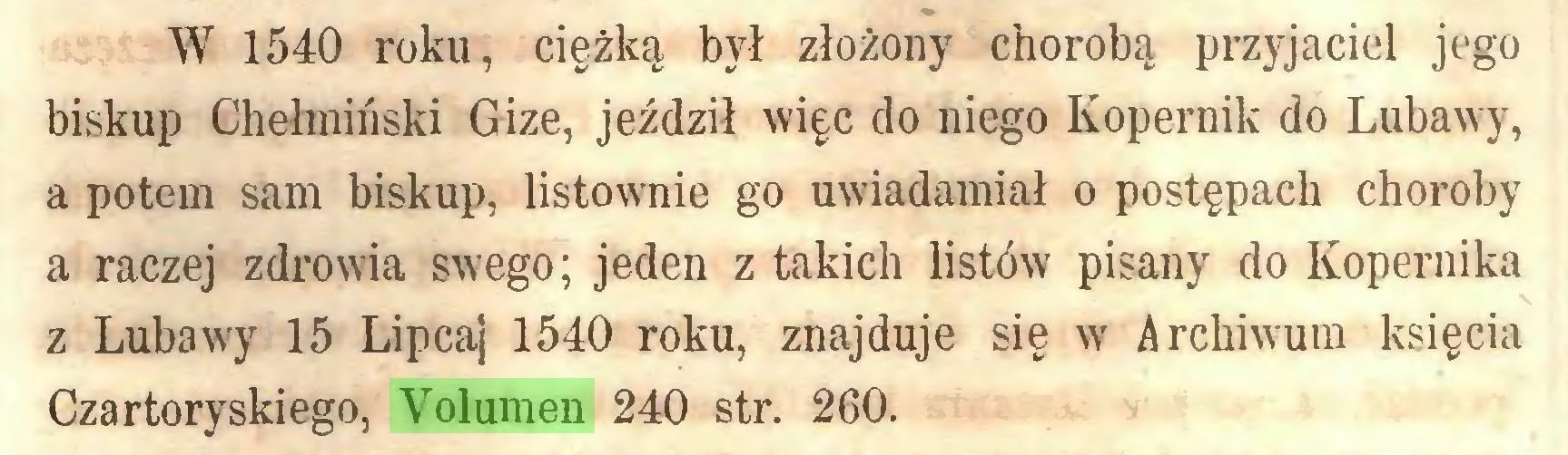 (...) W 1540 roku, ciężką był złożony chorobą przyjaciel jego biskup Chełmiński Gize, jeździł więc do niego Kopernik do Lubawy, a potem sam biskup, listownie go uwiadamiał o postępach choroby a raczej zdrowia swego; jeden z takich listów pisany do Kopernika z Lubawy 15 Lipcaj 1540 roku, znajduje się w Archiwum księcia Czartoryskiego, Volumen 240 str. 260...