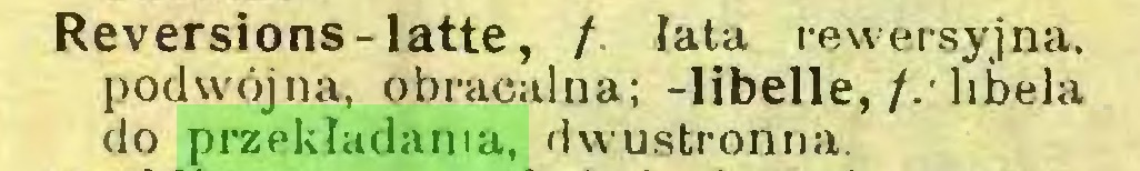 (...) Reversions - latte, / łata re wersyjna, podwójna, obracalna; -libelle,/.'libela do przekładania, dwustronna...
