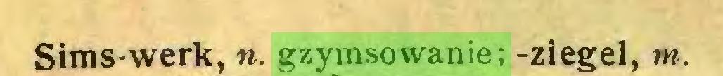(...) Sims-werk, n. gzymsowanie; -ziegel, m...