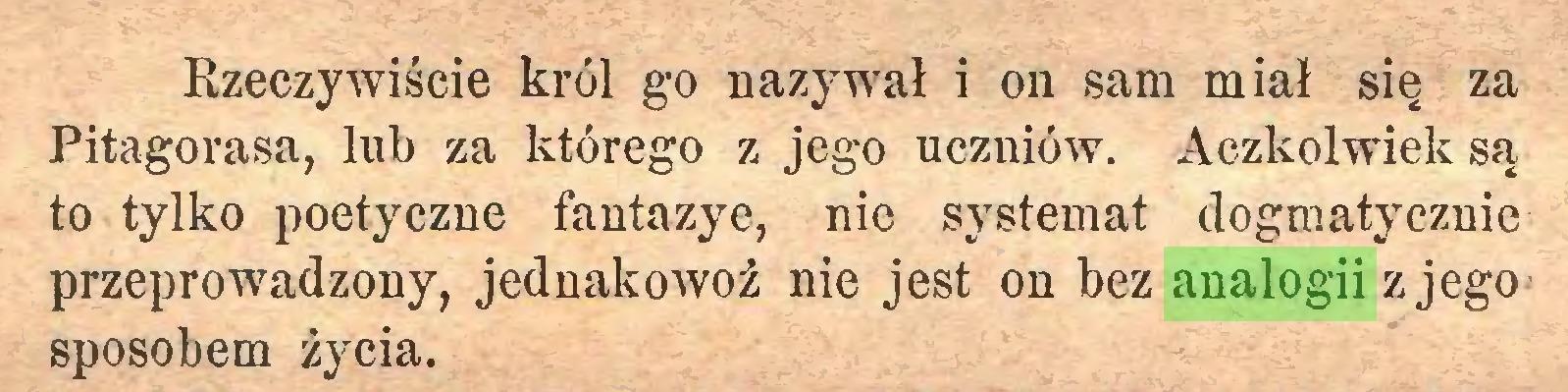 (...) Rzeczywiście król go nazywał i on sam miał się za Pitagorasa, lub za którego z jego uczniów. Aczkolwiek są to tylko poetyczne fantazye, nie systemat dogmatycznie przeprowadzony, jednakowoż nie jest on bez analogii z jego sposobem życia...