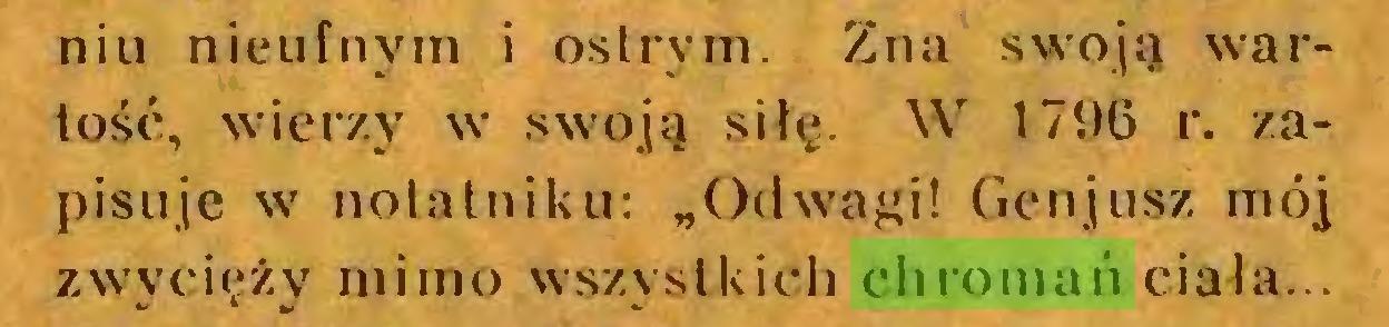 """(...) niu nieufnym i ostrym. Zna swoją wartość, wierzy w swoją siłę. W 1796 r. zapisuje w notatniku: """"Odwagi! Genjusz mój zwycięży mimo wszystkich chromań ciała..."""