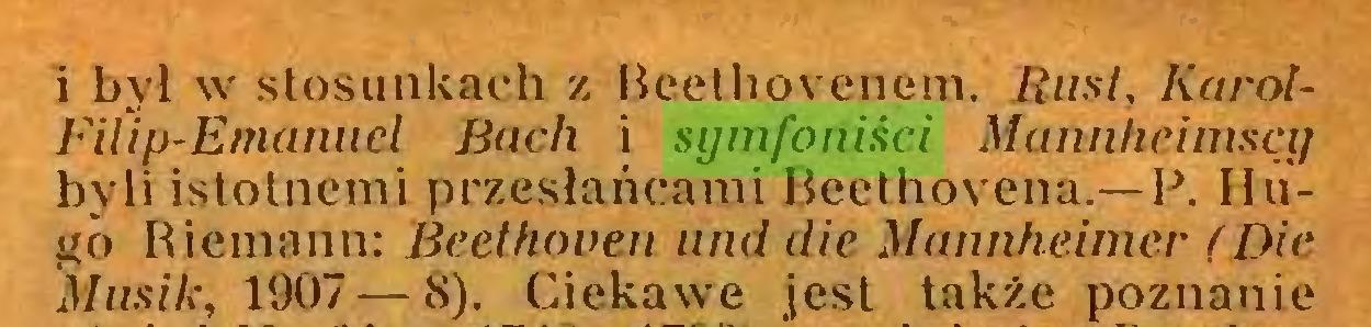 (...) i był w stosunkach z Beethovenem. Rusi, KarótFilip-Emanuel Bach i symfoniści Mannheimscy byli istotnemi przesłąńcami Beethovena.—R Hugo Riemann: Beethoven und die Mannheimer (Die Musik, 1907 — 8). Ciekawe jest także poznanie...