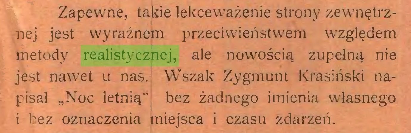 """(...) Zapewne, takie lekceważenie strony zewnętrznej jest wyraźnem przeciwieństwem względem metody realistycznej, ale nowością zupełną nie jest nawet u nas. Wszak Zygmunt Krasiński napisał """"Noc letnią"""" bez żadnego imienia własnego i bez oznaczenia miejsca i czasu zdarzeń..."""