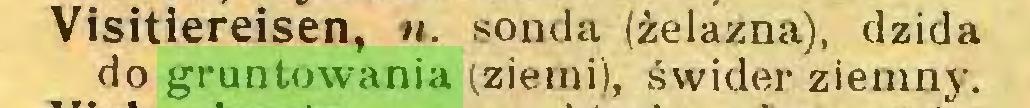 (...) Visitiereisen, n. sonda (żelazna), dzida do gruntowania (ziemi), świder ziemny...