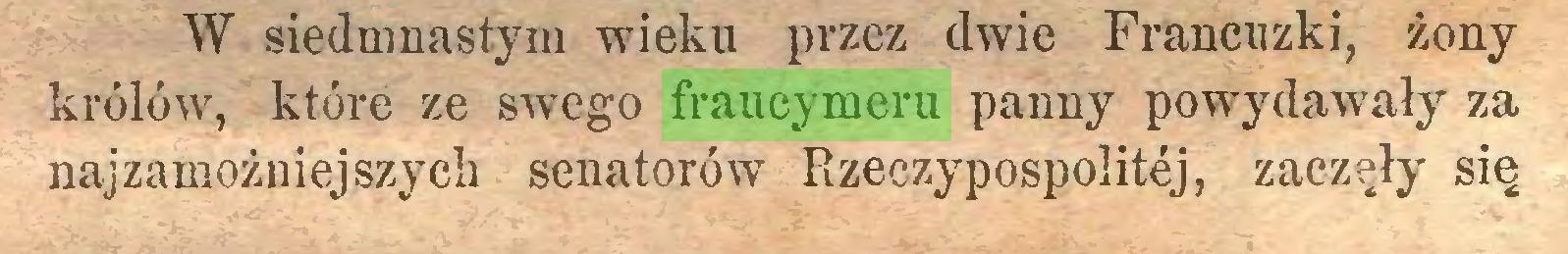 (...) W siedmnastym wieku przez dwie Francuzki, żony królów, które ze swego fraucymeru panny powydawały za najzamożniejszych senatorów Rzeczypospolitej, zaczęły się...