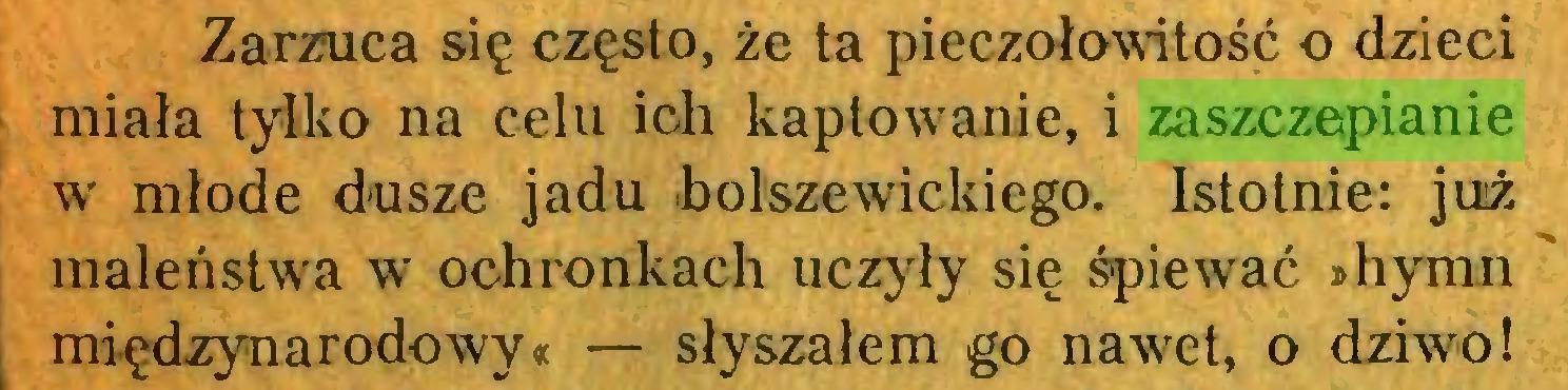 (...) Zarzuca się często, że ta pieczołowitość o dzieci miała tylko na celu ich kaptowanie, i zaszczepianie w młode dusze jadu bolszewickiego. Istotnie: już maleństwa w ochronkach uczyły się śpiewać »hymn międzynarodowy« — słyszałem go nawet, o dziwo!...
