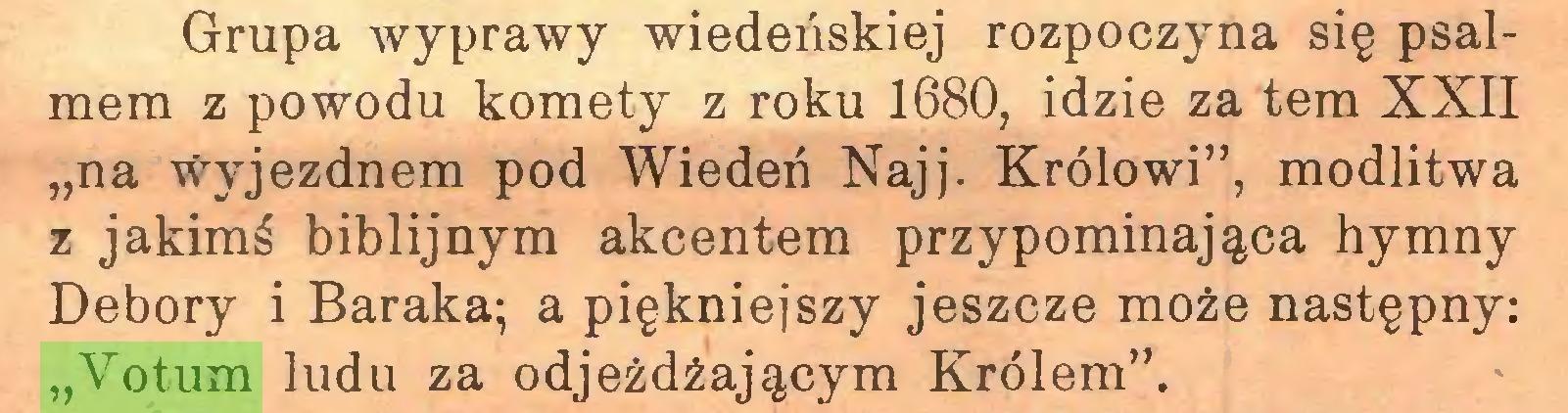 """(...) Grupa wyprawy wiedeńskiej rozpoczyna się psalmem z powodu komety z roku 1680, idzie za tern XXII """"na 'tf-yjezdnem pod Wiedeń Najj. Królowi"""", modlitwa z jakimś biblijnym akcentem przypominająca hymny Debory i Baraka; a piękniejszy jeszcze może następny: """"Votum ludu za odjeżdżającym Królem""""..."""
