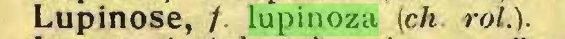 (...) Lupinose, /. lupinoza (ch roi.)...
